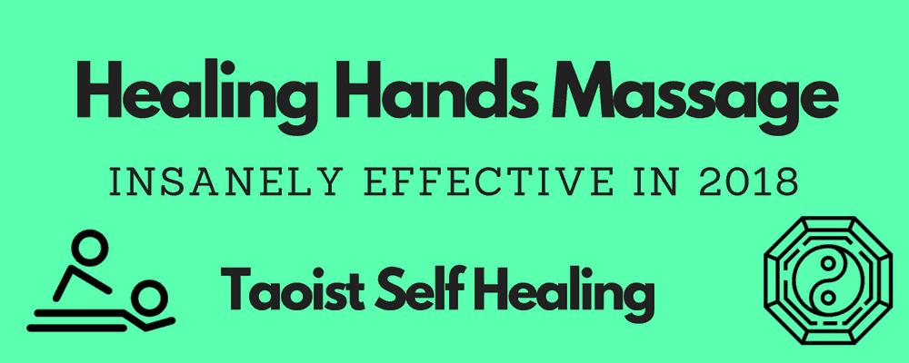 Healing Hands Massage – Taoist Self Healing (Insanely Effective in 2018)