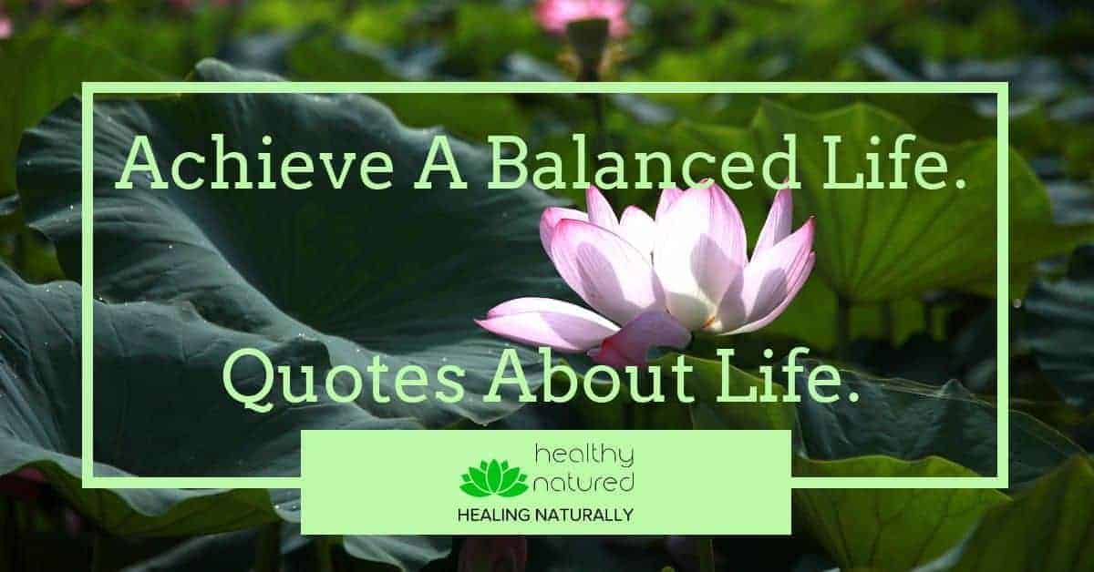 Best Quotes About Life. Discover The Keys For Living A Balanced Life!