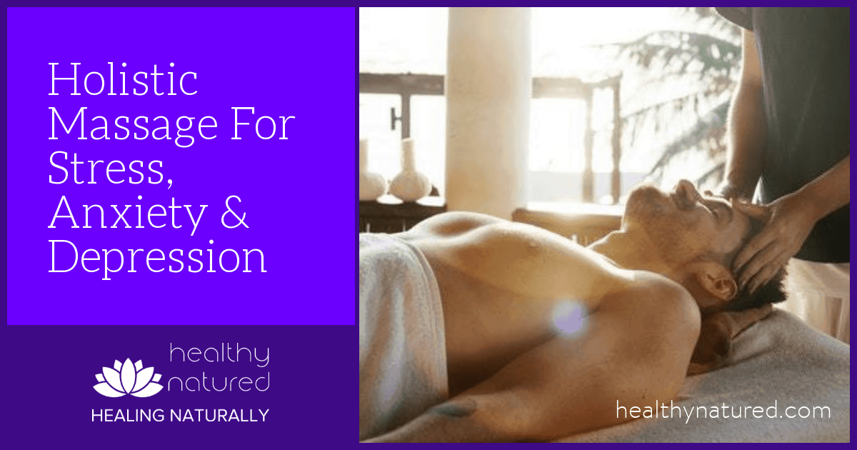 Cure Anxiety Naturally With Holistic Massage (5 Stress Reducing Benefits)