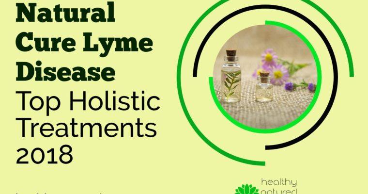 Natural Cure Lyme Disease – Top Holistic Treatments 2018
