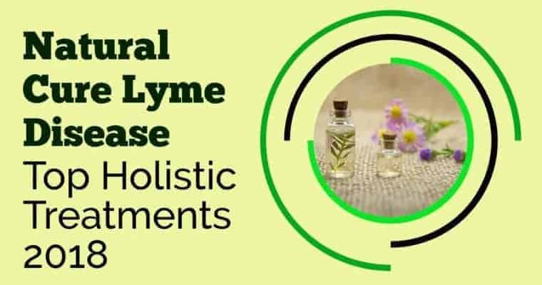 Natural Cure Lyme Disease – Top Holistic Treatments 2018