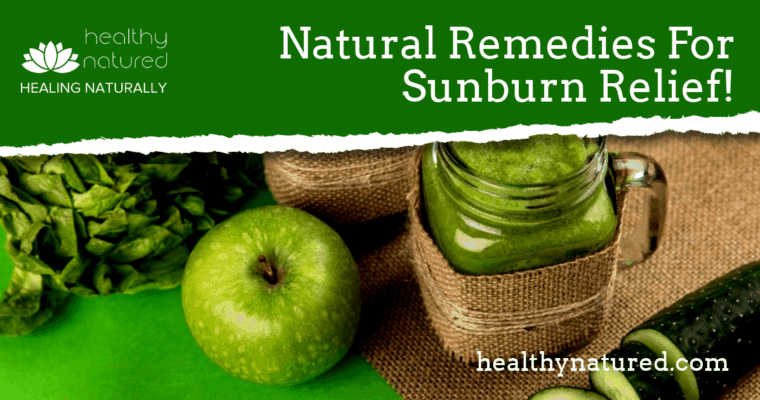 How Do I Treat Sunburn Naturally? (12 Sunburn Relief Home Remedies)