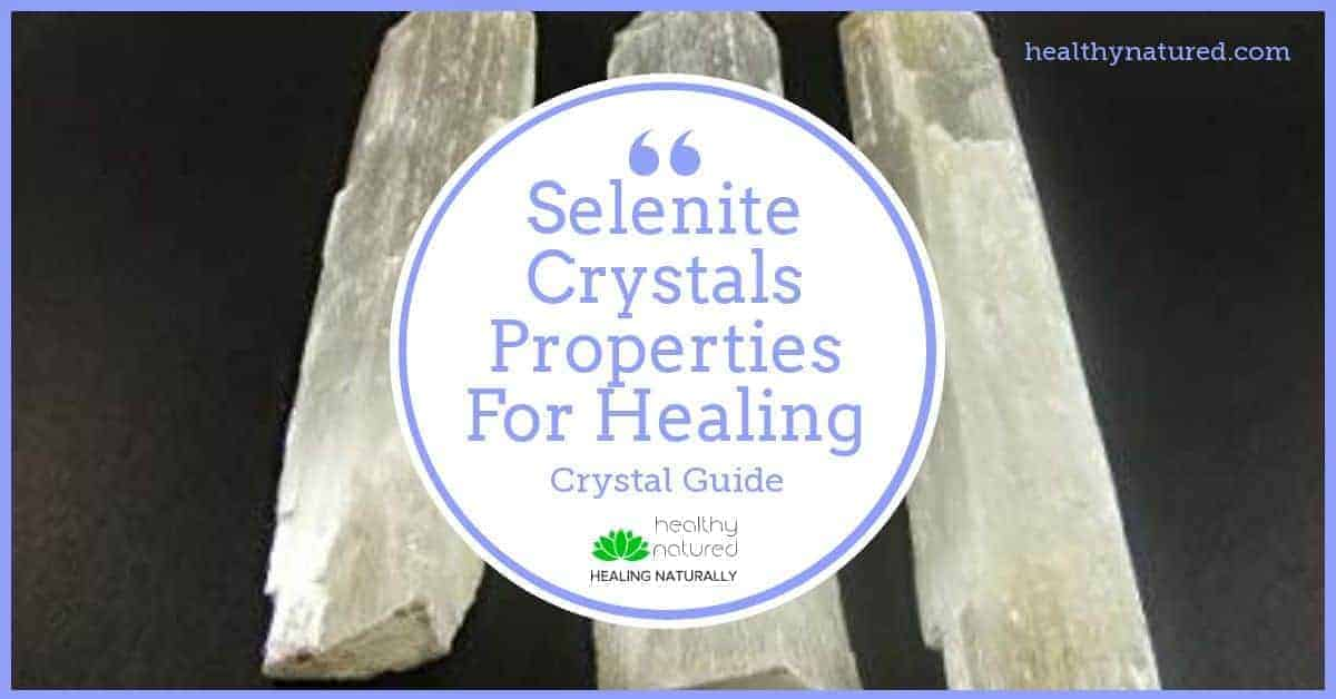 Selenite Crystals Properties For Healing (How You Can Utilize Selenite)