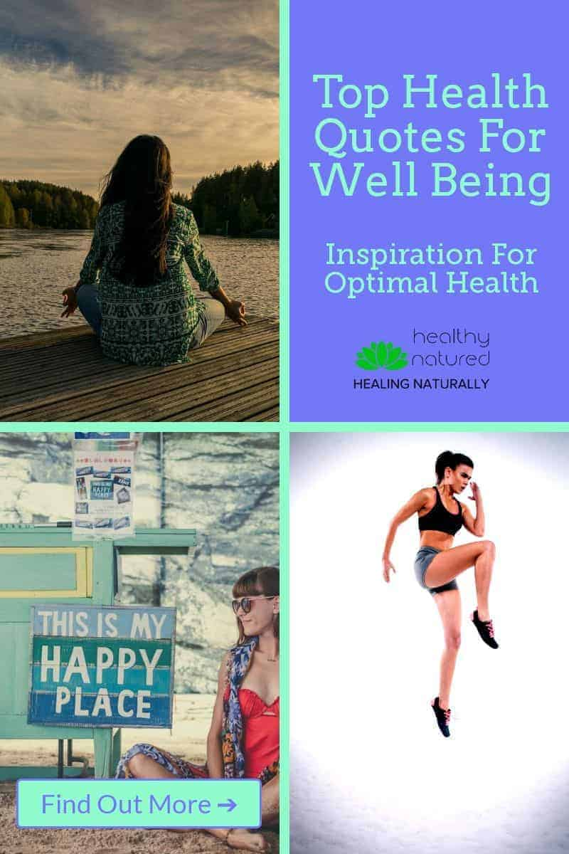 What is needed to lead a long, happy and healthy life?  The answer to that question has been asked for centuries and is obviously going to be different for everyone.  Research shows us is that if we want to create a healthy life we need to first have a healthy mindset.  These top health quotes for well being are a great way to help achieve that.