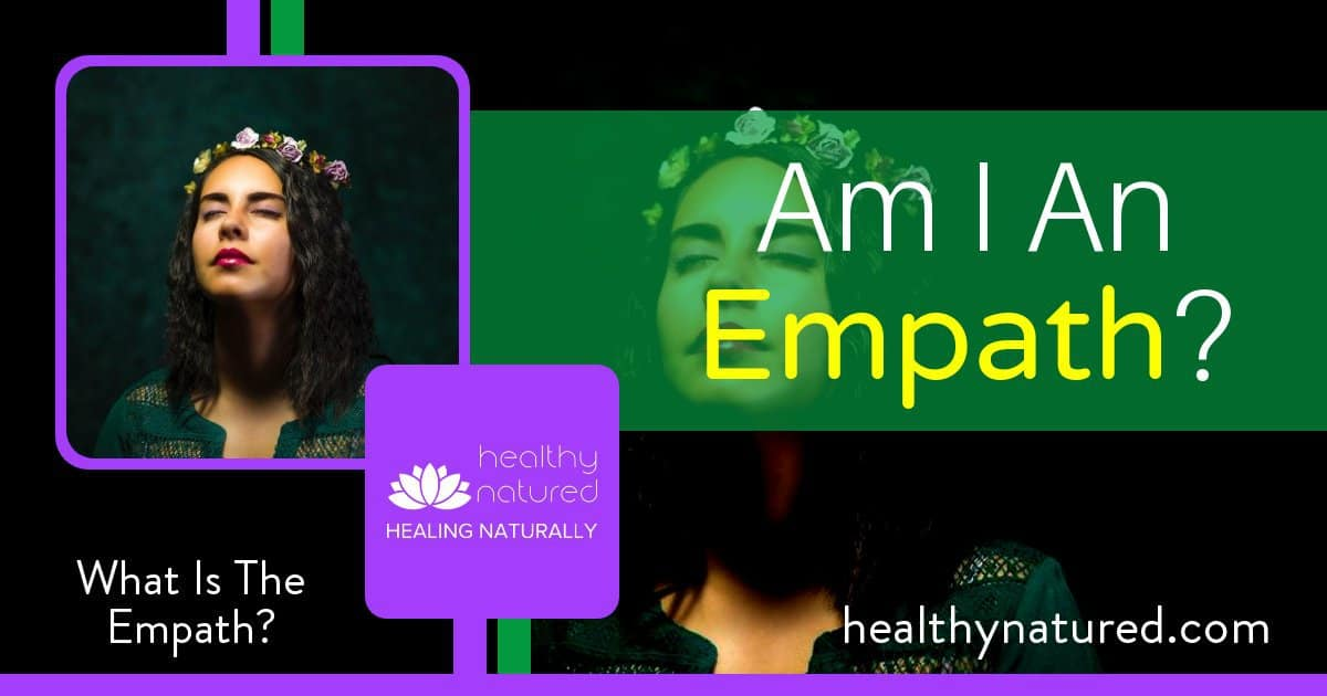 Am I An Empath? (What Is The Empath Definition And What Does It Mean)