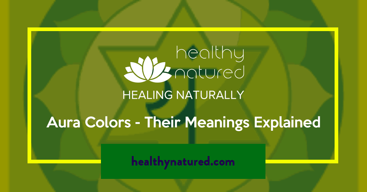 Aura Colors Their Meanings Explained In Detail (2018 Guide)