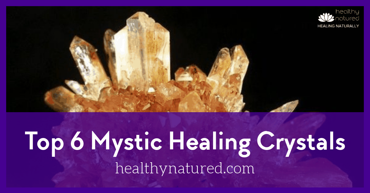 Mystic Healing Crystals – The Top 6 (Their Meanings And Uses)