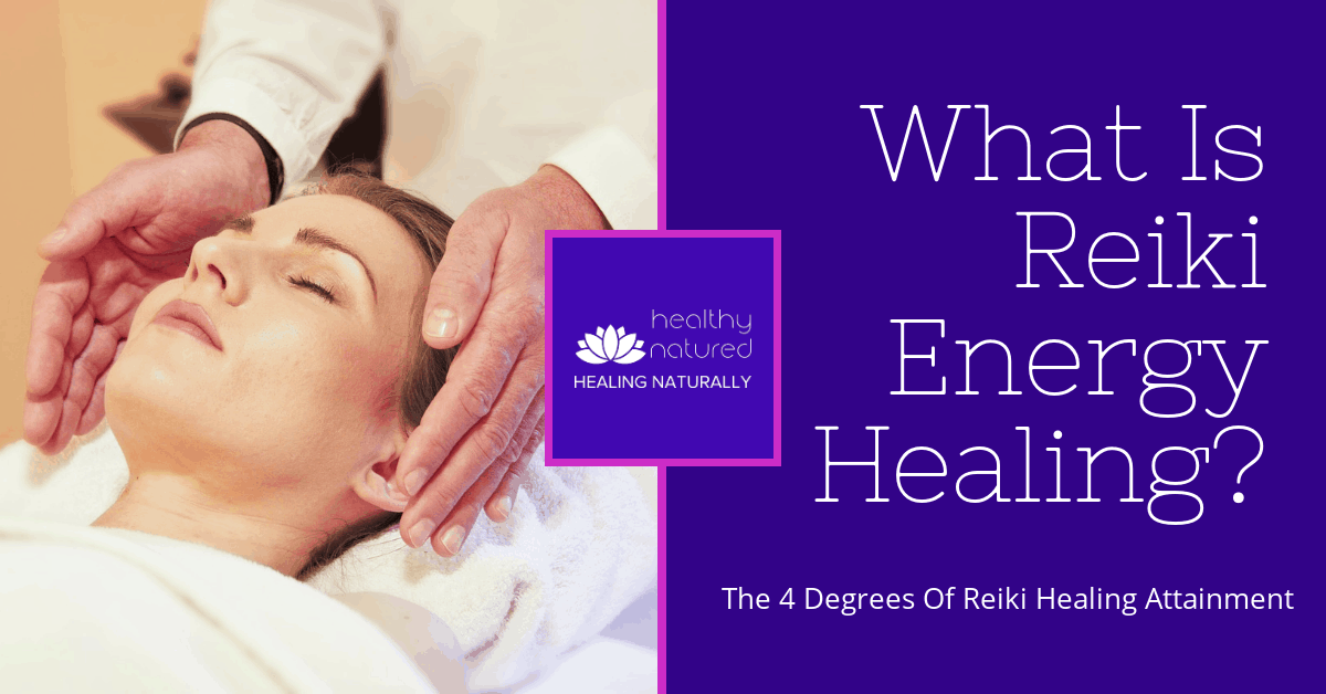 What Is Reiki Energy Healing? (The 4 Degrees Of Reiki Healing Attainment)