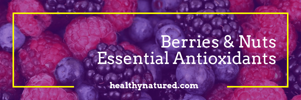 Essential Antioxidants To Prevent Disease - Promote Good Health Naturally