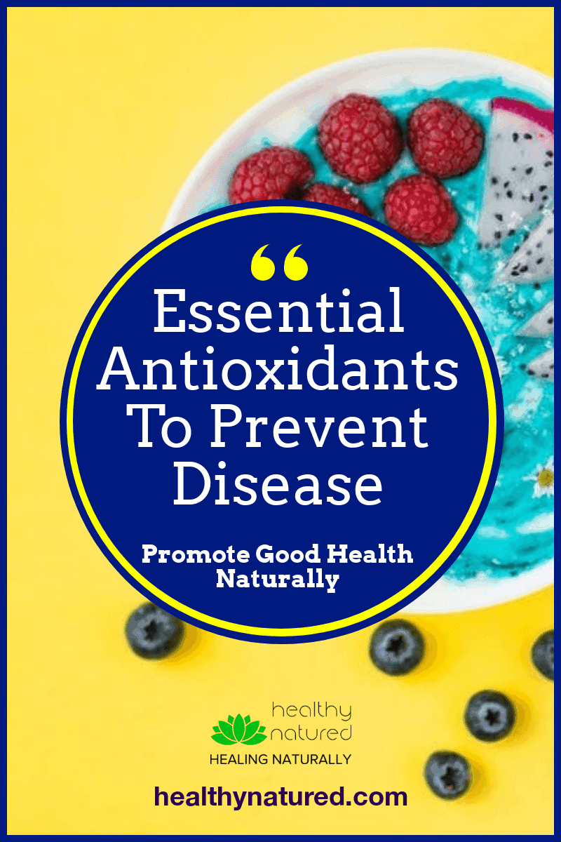 Learn which foods to add to your diet to rid your body of toxins and enhance health. Add essential antioxidants to prevent disease (and promote health!) #naturalhealth #antioxidant #healthynatured