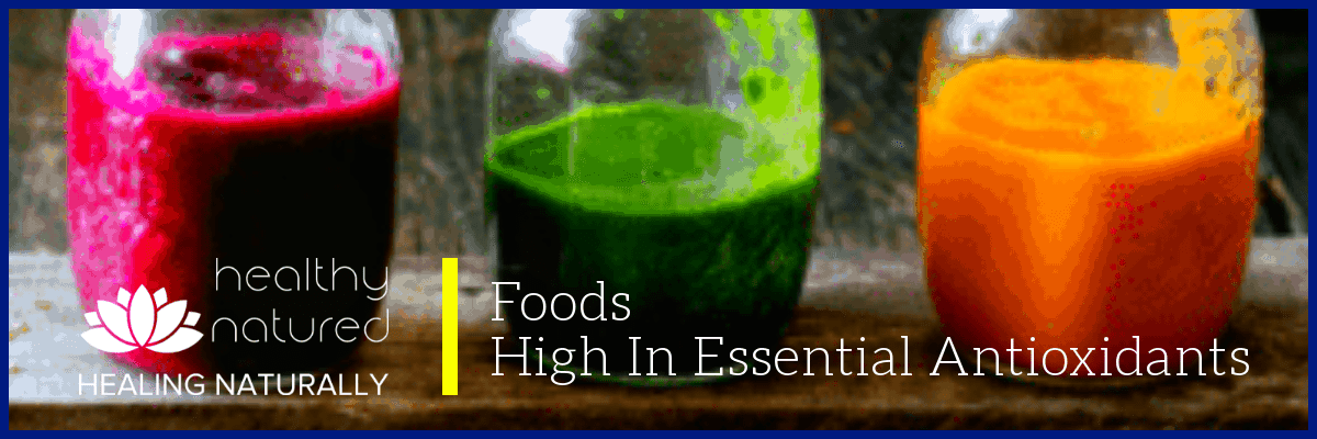 Foods high in essential antioxidants to prevent disease and promote good health naturally