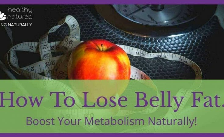 How to lose belly fat and boost your metabolism naturally