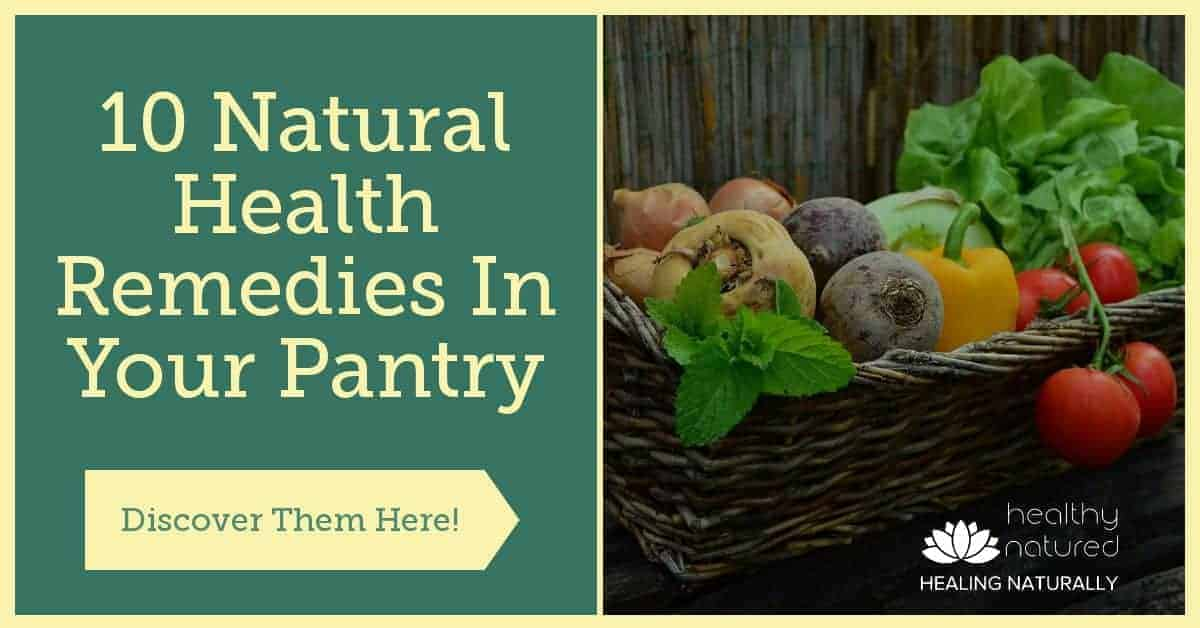 Discover 10 Natural Health Remedies In Your Pantry (Natural Health Guide)