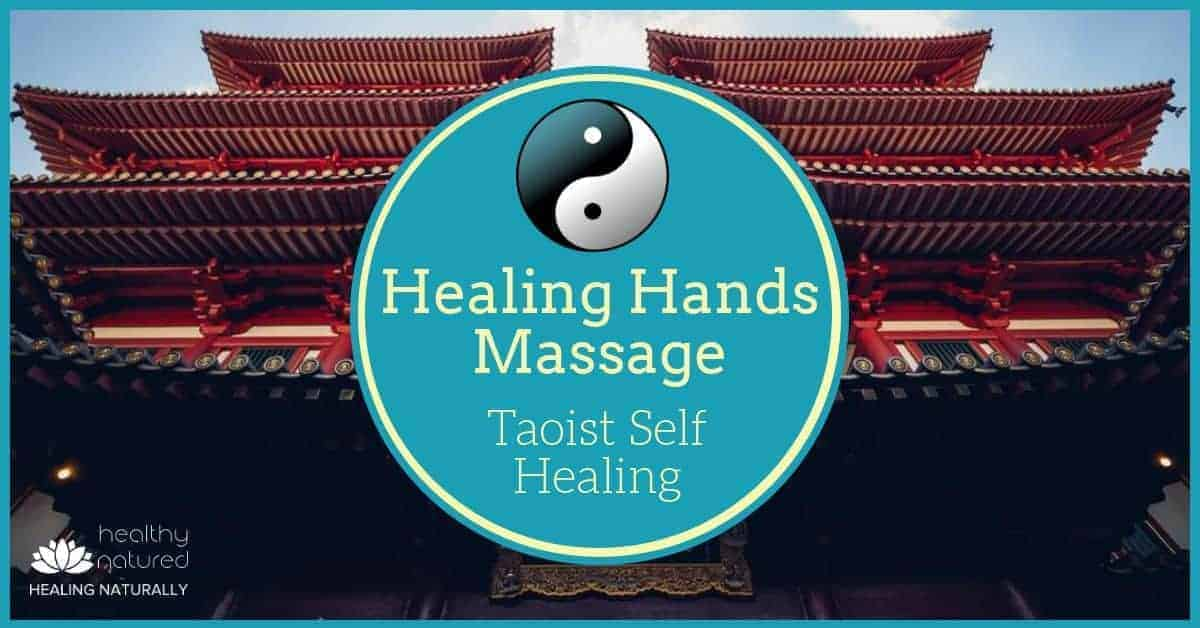 Healing Hands Massage – Taoist Self Healing (Chi Energy Health System)