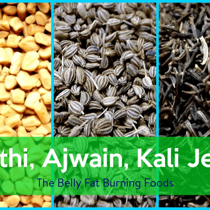 Methi Ajwain Kali Jeeri The Belly Fat Burning Foods