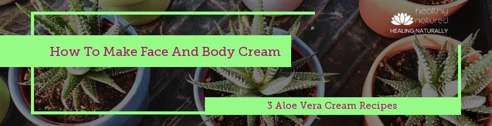 How To Make Face And Body Cream - 3 Aloe Vera Cream Recipes