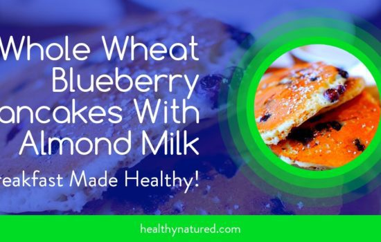 Whole Wheat Blueberry Pancakes With Almond Milk Recipe (Delicious Health)