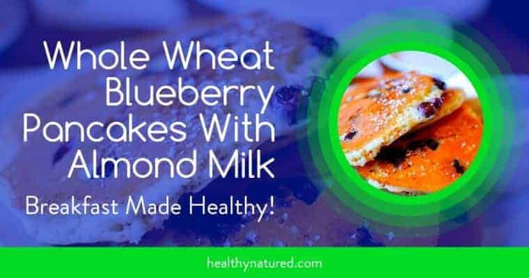 Whole Wheat Blueberry Pancakes With Almond Milk (Healthy And Nutritious)