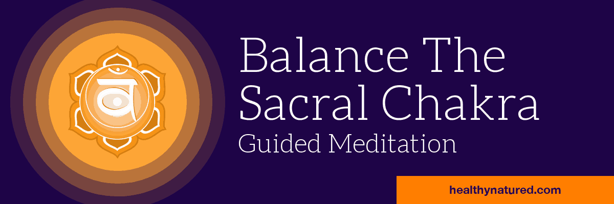 Balance the Sacral Chakra Guided Meditation