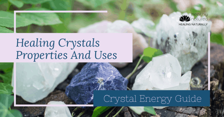 Healing Crystals - Meanings and Uses Of Crystal Energy