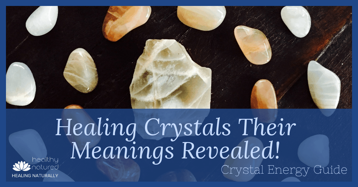 Healing Crystals Their Meanings Revealed (Crystal Energy Guide 2019)