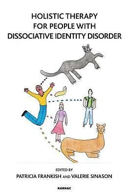 Holistic Therapy for People with Dissociative Identity Disorder by Patricia Fran