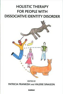 Holistic Therapy for People with Dissociative Identity Disorder by Patricia...