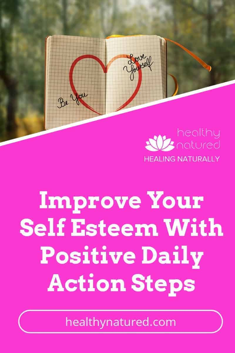 There are positive daily action steps you can implement if you are serious in wanting to improve your self esteem.  The most important step to take, and when you can truly begin your journey of growth, is when you decide to care more about yourself, to love yourself more, and to be kinder to you.