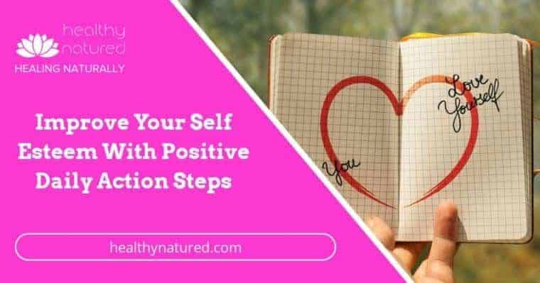 Improve Your Self Esteem With Daily Positive Action Steps