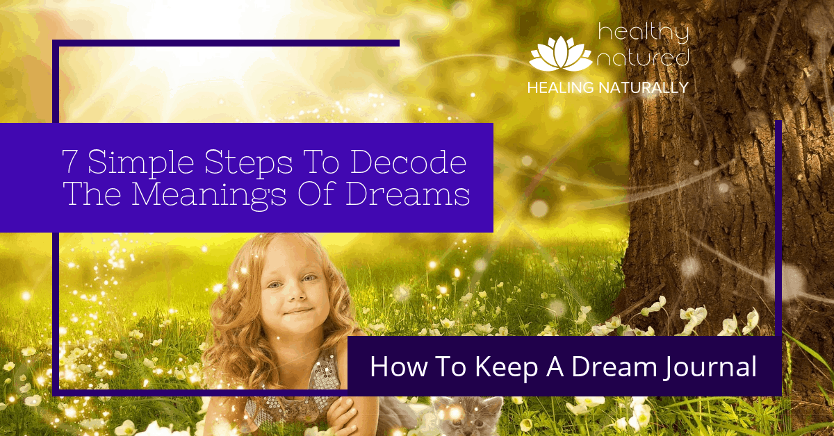 7 Simple Steps To Decode The Meanings Of Dreams - How To Keep A Dream Journal