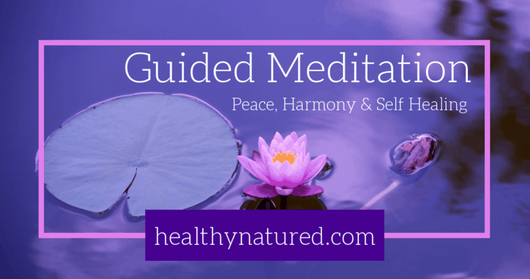 Guided Meditation For Peace, Harmony and Self Healing (Script & Video)