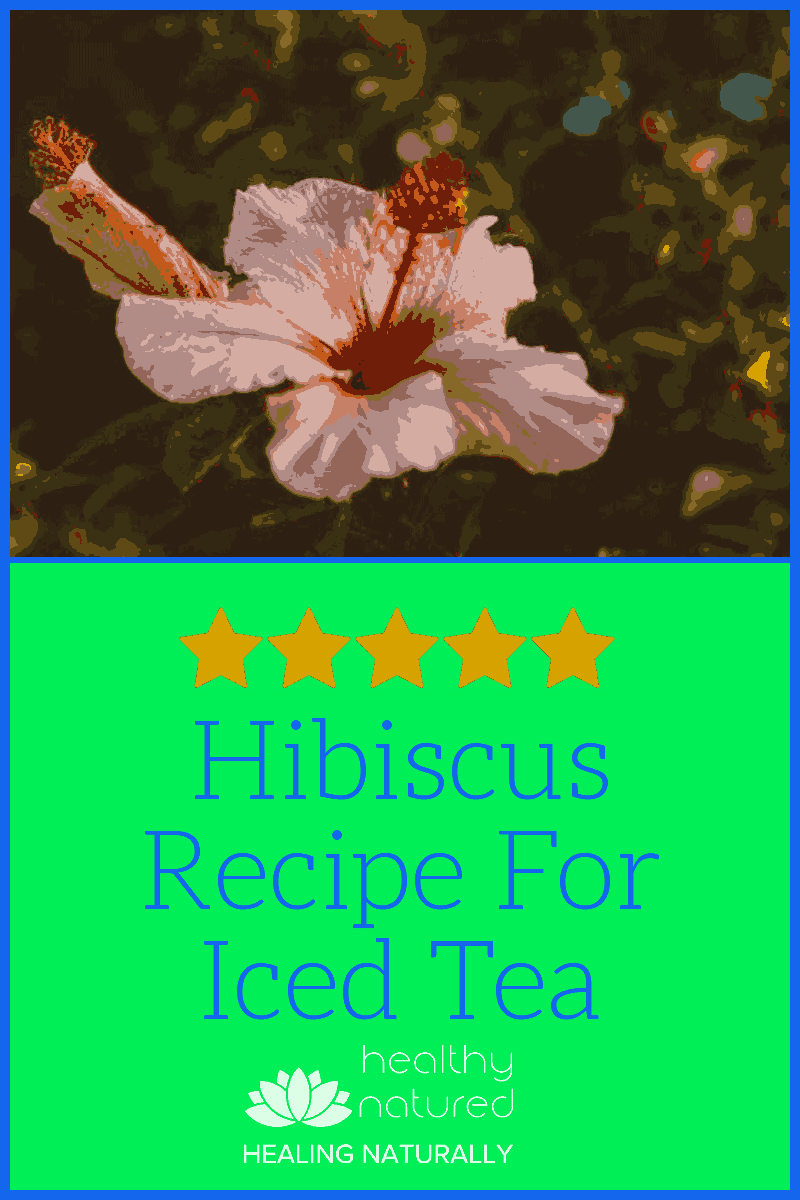 Hibiscus Recipe For Iced Tea – Natural Remedy For High Blood Pressure
