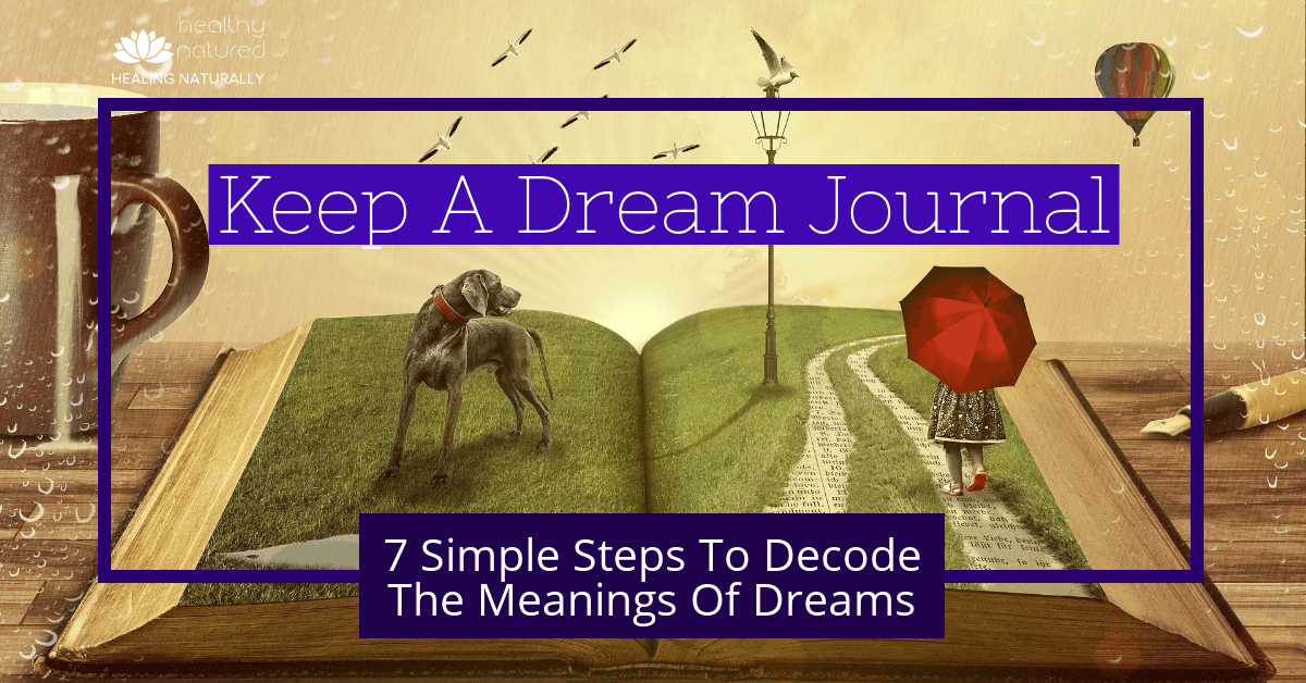 Keep A Dream Journal (7 Simple Steps To Decode The Meanings Of Dreams)
