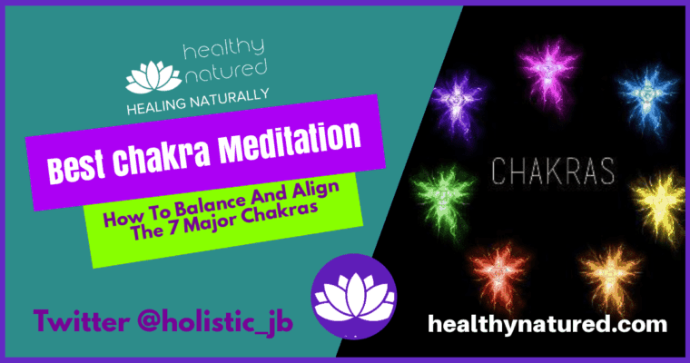 Best Chakra Meditation (How To Balance And Align The 7 Major Chakras)