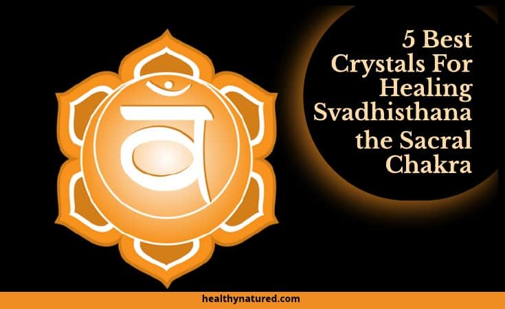 Top Sacral Chakra Crystals (5 Epic Stones For Svadhisthana)