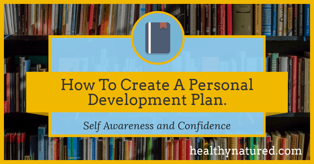How To Create A Personal Development Plan (Self Awareness and Confidence)