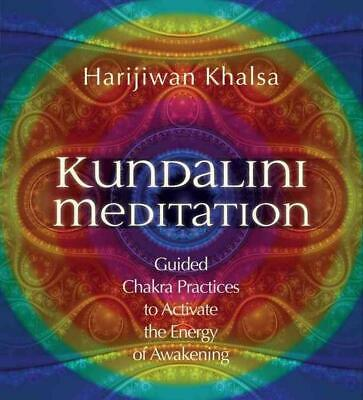 Kundalini Meditation: Guided Chakra Practices To Activate The Energy Of Awakenin
