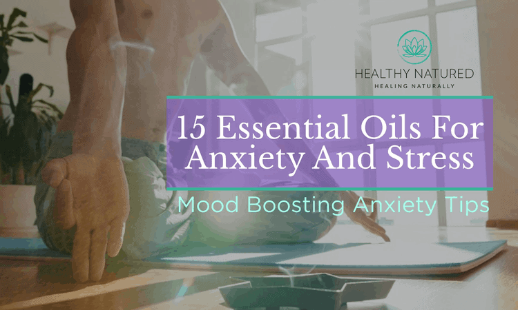 15 Essential Oils For Anxiety And Stress