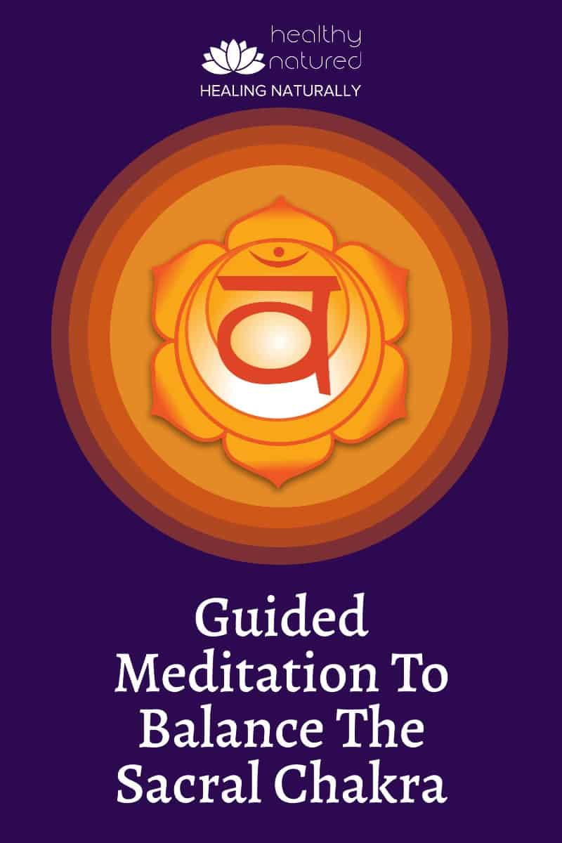 Guided Meditation To Balance The Sacral Chakra (Open, Align & Heal )